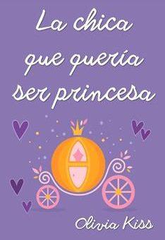 Leer La chica que queria ser princesa - Olivia Kiss (Online)