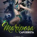 Leer MARIPOSA CAPOEIRISTA (LIBRO 3) – Lily Perozo (Online)