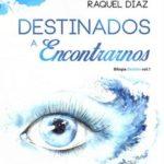 Leer Destinados a Encontrarnos: Bilogía Destino – Raquel Díaz (Online)