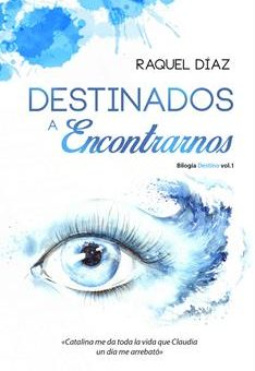 Leer Destinados a Encontrarnos: Bilogía Destino - Raquel Díaz (Online)