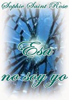 Leer Esa no soy yo - Sophie Saint Rose (Online)