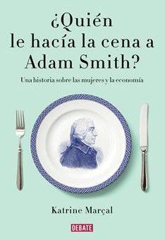 Leer ¿Quién le hacía la cena a Adam Smith? - Katrine Marçal (Online)