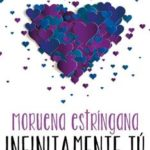 Leer Infinitamente tú – Moruena Estríngana (Online)