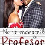 Leer No te enamores del profesor – Karol Miller (Online)