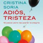 Leer Adiós, tristeza: 18 pasos para recuperar la alegría – Cristina Soria (Online)