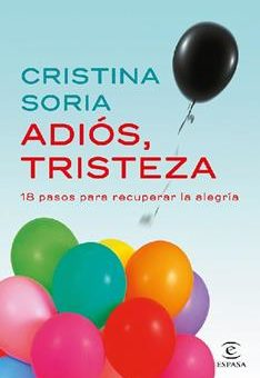 Leer Adiós, tristeza: 18 pasos para recuperar la alegría - Cristina Soria (Online)