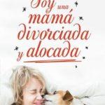 Leer Soy una mamá divorciada y alocada – Megan Maxwell (Online)