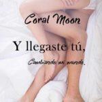 Leer Y llegaste tú, cambiando mi mundo – Coral Moon (Online)