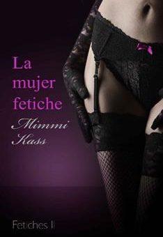 Leer La mujer fetiche - Mimmi Kass (Online)