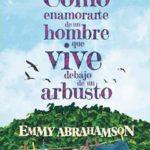 Leer Cómo enamorarte de un hombre que vive debajo de un arbusto – Emmy Abrahamson (Online)