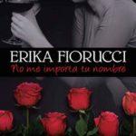Leer No me importa tu nombre – Erika Fiorucci (Online)