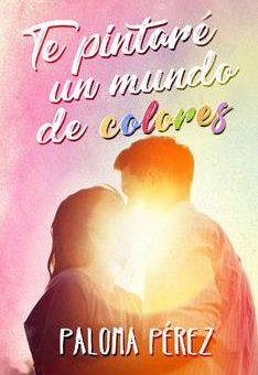 Leer Te pintaré un mundo de colores - Paloma Pérez (Online)