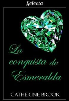 Leer La conquista de esmeralda - Catherine Brook (Online)